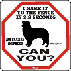 Australian Shepherd Make It to the Fence in 2.8 Seconds Sign