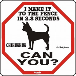 Chihuahua Make It to the Fence in 2.8 Seconds Sign