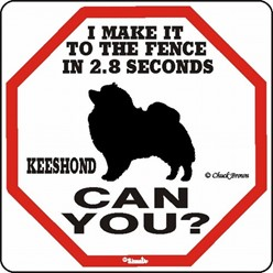 Keeshond Make It to the Fence in 2.8 Seconds Sign