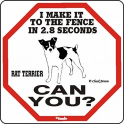 Rat Terrier Make It to the Fence in 2.8 Seconds Sign