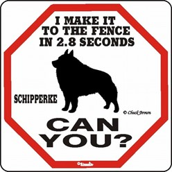 Schipperke Make It to the Fence in 2.8 Seconds Sign