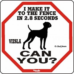 Vizsla Make It to the Fence in 2.8 Seconds Sign