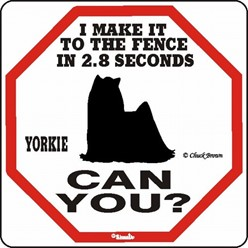 Yorkie Make It to the Fence in 2.8 Seconds Sign