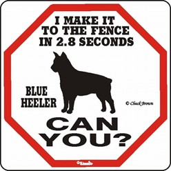 Blue Heeler Make It to the Fence in 2.8 Seconds Sign