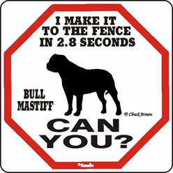 Bullmastiff Make It to the Fence in 2.8 Seconds Sign