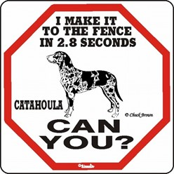 Catahoula Make It to the Fence in 2.8 Seconds Sign