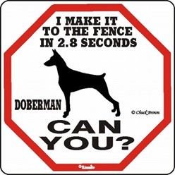 Doberman Make It to the Fence in 2.8 Seconds Sign
