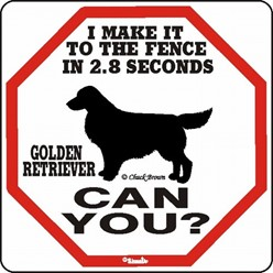 Golden Retriever Make It to the Fence in 2.8 Seconds Sign