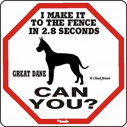 Great Dane Make It to the Fence in 2.8 Seconds Sign