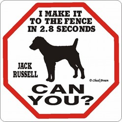 Jack Russell Make It to the Fence in 2.8 Seconds Sign