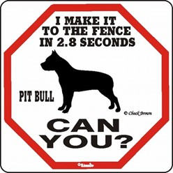 Pit Bull Make It to the Fence in 2.8 Seconds Sign