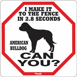 American Bulldog Make it to the Fence in 2.8 Seconds Sign