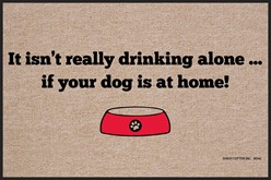 It Isn't Really Drinking Alone If Your Dog is At Home Mat