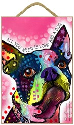 Boston Terrier - All you need is love and a dog sign