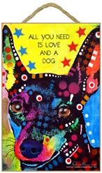 Miniature Pinscher - All you need is love and a dog sign